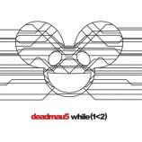 Deadmau5 – 'While (1<2)'