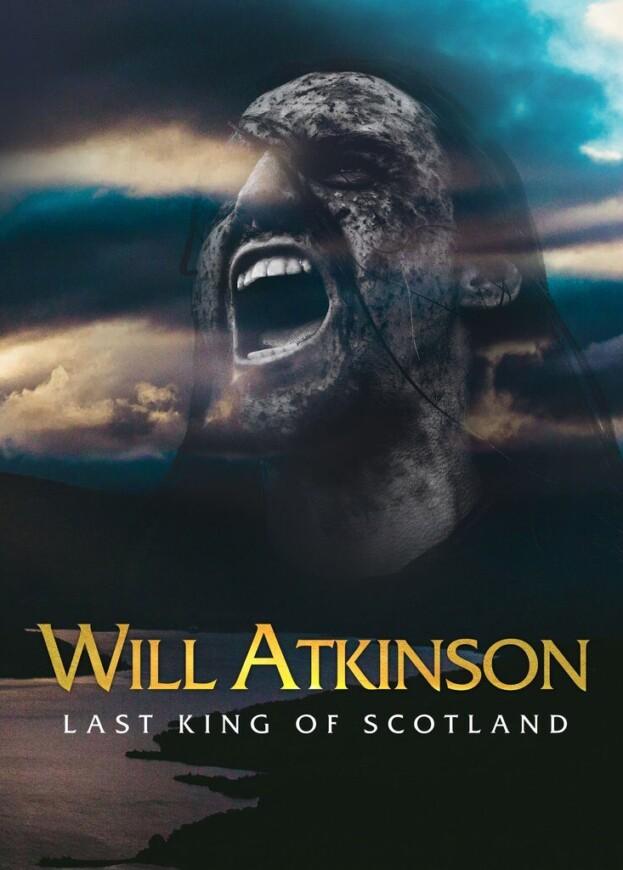 WILL ATKINSON – 'LAST KING OF SCOTLAND'